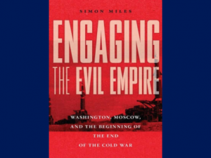 "Simon Miles on ""Engaging the Evil Empire,"" a Study of the End of the Cold War"
